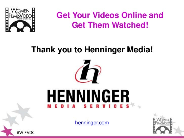 Get Your Videos Online and               Get Them Watched!     Thank you to Henninger Media!               henninger.com#W...