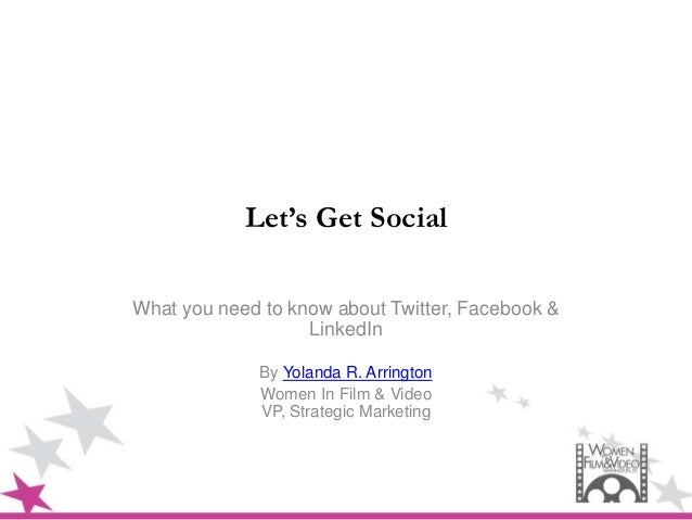 Let's Get SocialWhat you need to know about Twitter, Facebook &                   LinkedIn             By Yolanda R. Arrin...