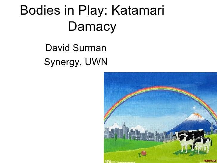 Bodies in Play: Katamari Damacy David Surman Synergy, UWN