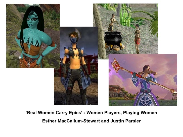 ' Real Women Carry Epics' : Women Players, Playing Women Esther MacCallum-Stewart and Justin Parsler
