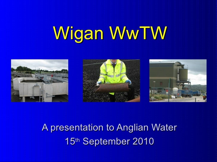 Wigan WwTW A presentation to Anglian Water 15 th  September 2010