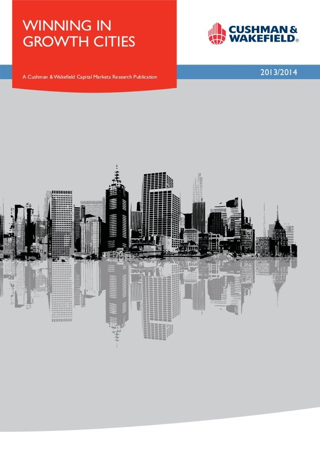 WINNING IN GROWTH CITIES A Cushman & Wakefield Capital Markets Research Publication  2013/2014