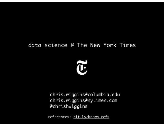 data science @ The New York Times chris.wiggins@columbia.edu chris.wiggins@nytimes.com @chrishwiggins references: bit.ly/b...