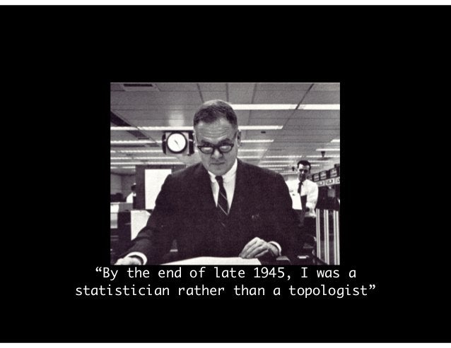 """""""By the end of late 1945, I was a statistician rather than a topologist"""""""