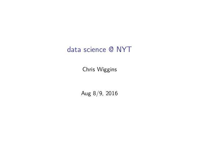data science @ NYT Chris Wiggins Aug 8/9, 2016