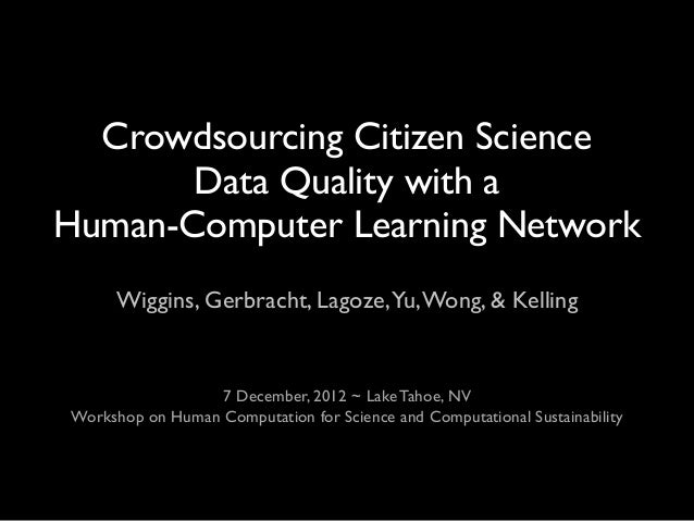 Crowdsourcing Citizen Science       Data Quality with aHuman-Computer Learning Network      Wiggins, Gerbracht, Lagoze,Yu,...