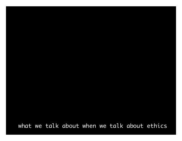 """what we talk about when we talk about ethics """"ethics"""" philosophy logic math proof"""