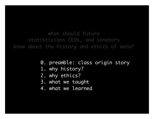 0. preamble: class origin story 1. why history? 2. why ethics? 3. what we taught 4. what we learned what should future sta...