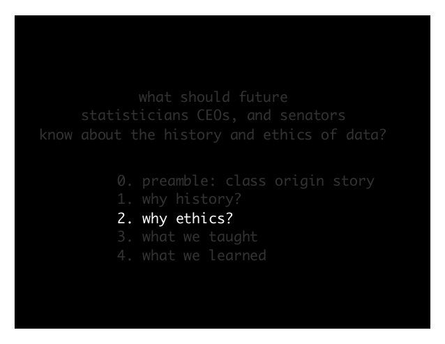 what should future statisticians CEOs, and senators know about the history and ethics of data? 0. preamble: class origin s...