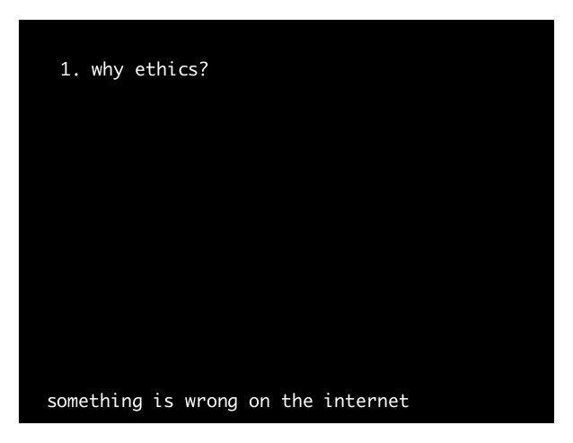 1. why ethics? something is wrong on the internet