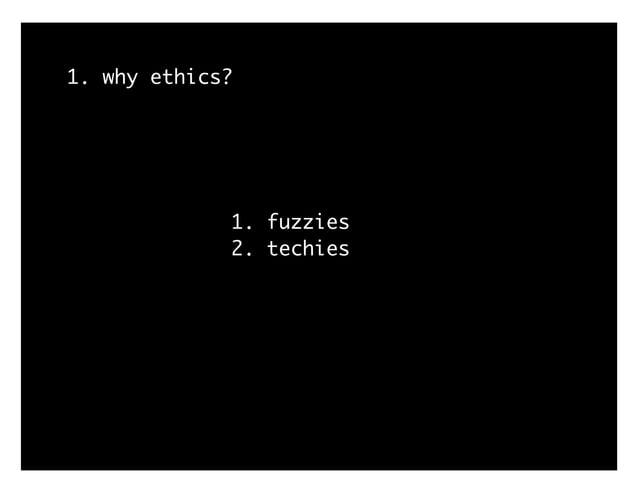 1. why ethics? 1. fuzzies 2. techies
