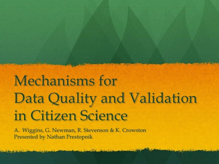 Mechanisms forData Quality and Validationin Citizen ScienceA. Wiggins, G. Newman, R. Stevenson & K. CrowstonPresented by N...