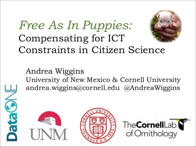Free As In Puppies:Compensating for ICTConstraints in Citizen Science Andrea Wiggins University of New Mexico & Cornell Un...