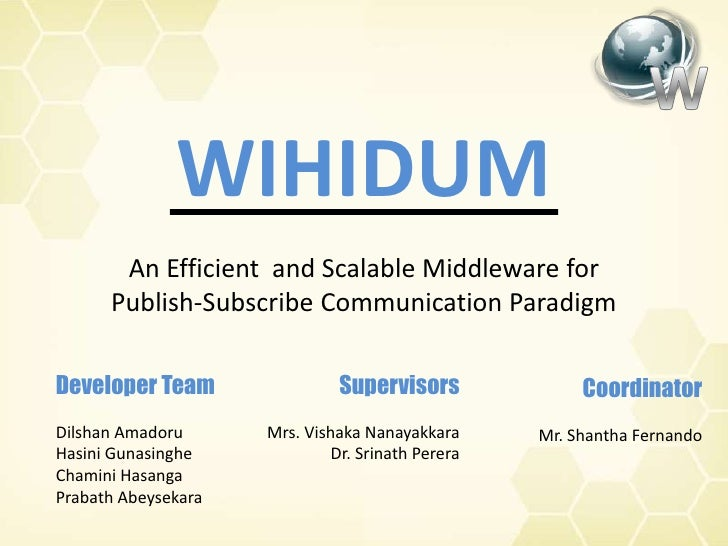 WIHIDUM<br />An Efficient  and Scalable Middleware for <br />Publish-Subscribe Communication Paradigm<br />W<br />Coordina...