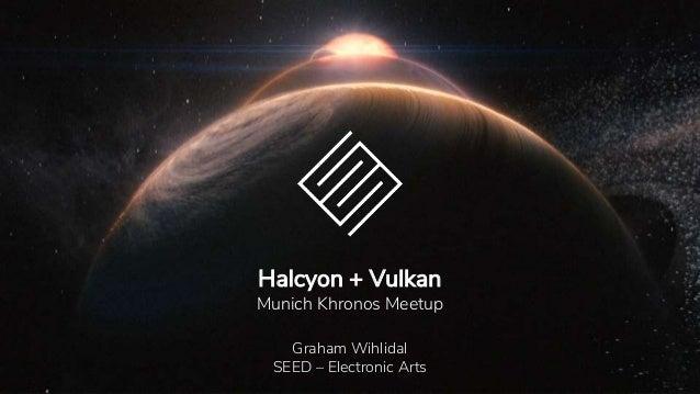 Khronos Munich 2018 - Halcyon and Vulkan