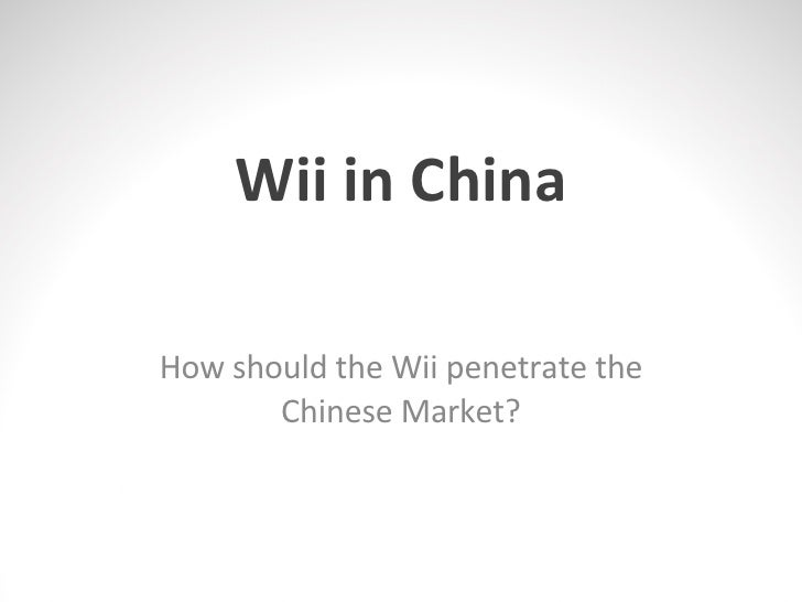 Wii in China How should the Wii penetrate the Chinese Market?