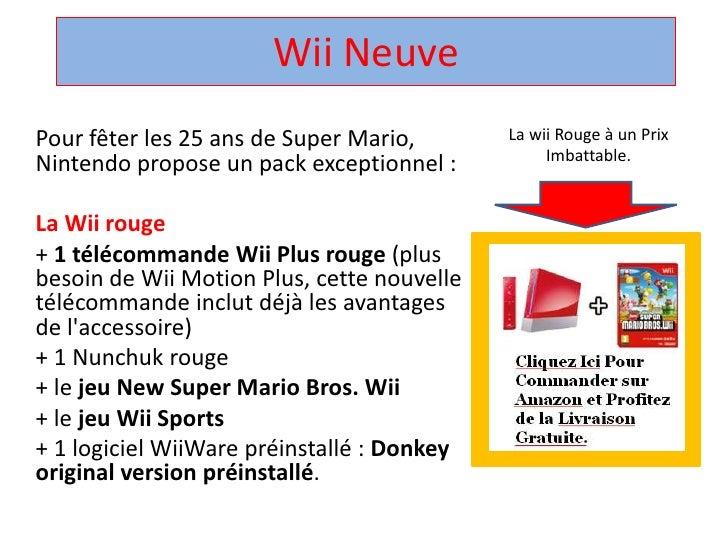 Wii Neuve <br />La wii Rouge à un Prix Imbattable.<br />Pour fêter les 25 ans de Super Mario, Nintendo propose un pack exc...