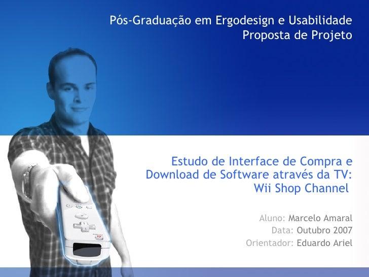 Pós-Graduação em Ergodesign e Usabilidade Proposta de Projeto <ul><li>Estudo de Interface de Compra e Download de Software...