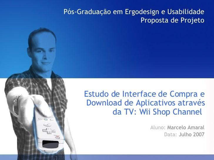 Pós-Graduação em Ergodesign e Usabilidade Proposta de Projeto <ul><li>Estudo de Interface de Compra e Download de Aplicati...