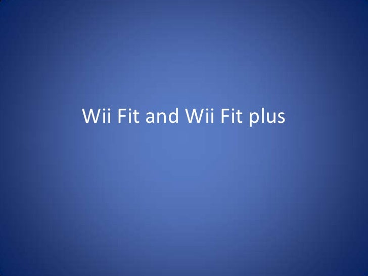 Wii Fit and Wii Fit plus<br />
