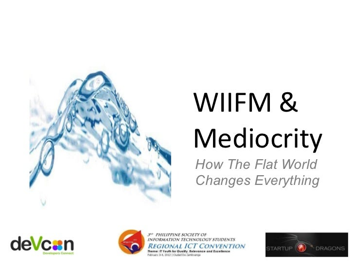 WIIFM & Mediocrity  How The Flat World  Changes Everything