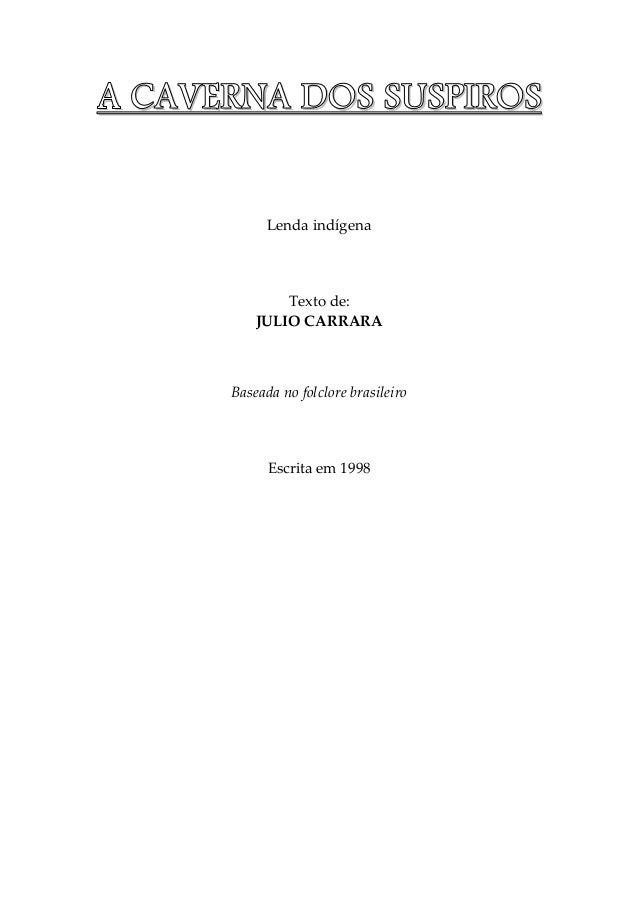 AAAA CCCCAAAAVVVVEEEERRRRNNNNAAAA DDDDOOOOSSSS SSSSUUUUSSSSPPPPIIIIRRRROOOOSSSS Lenda indígena Texto de: JULIO CARRARA Bas...