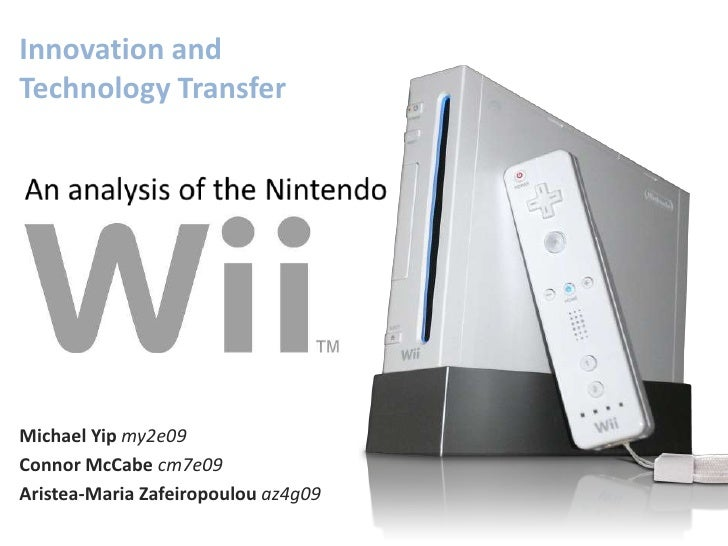 Innovation and Technology Transfer<br />An analysis of the Nintendo<br />Michael Yip my2e09<br />Connor McCabe cm7e09<br /...