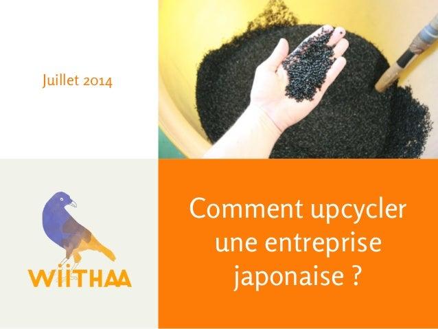 Juillet 2014  Comment upcycler  une entreprise  japonaise ?