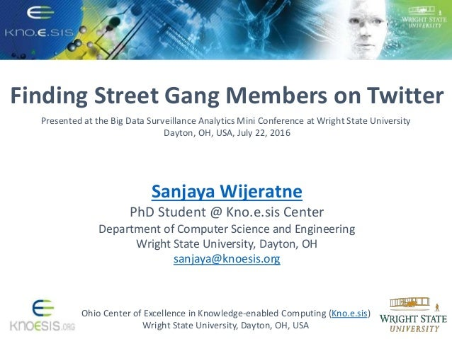 Finding Street Gang Members on Twitter Ohio Center of Excellence in Knowledge-enabled Computing (Kno.e.sis) Wright State U...