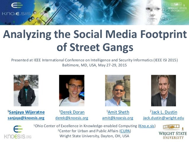 Analyzing the Social Media Footprint of Street Gangs 1Ohio Center of Excellence in Knowledge-enabled Computing (Kno.e.sis)...
