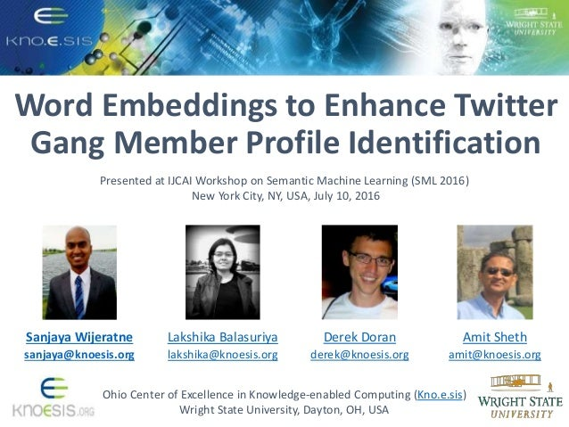 Word Embeddings to Enhance Twitter Gang Member Profile Identification Ohio Center of Excellence in Knowledge-enabled Compu...