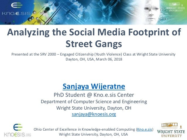 Analyzing the Social Media Footprint of Street Gangs Ohio Center of Excellence in Knowledge-enabled Computing (Kno.e.sis) ...