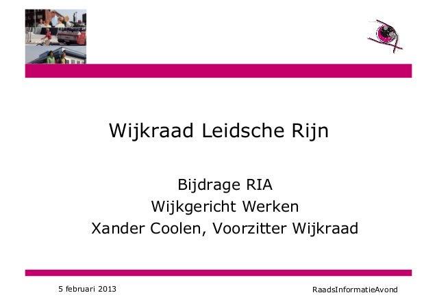 Wijkraad Leidsche Rijn                  Bijdrage RIA               Wijkgericht Werken        Xander Coolen, Voorzitter Wij...