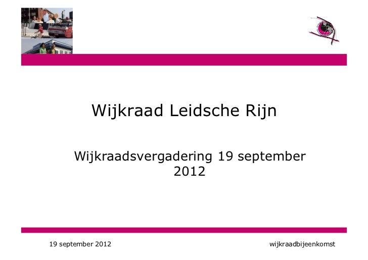 Wijkraad Leidsche Rijn      Wijkraadsvergadering 19 september                    201219 september 2012                wijk...