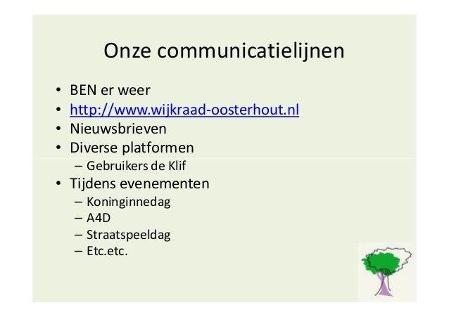 Onze communicatielijnen • BEN er weer • http://www.wijkraad-oosterhout.nl • Nieuwsbrieven • Diverse platformen – Gebruiker...