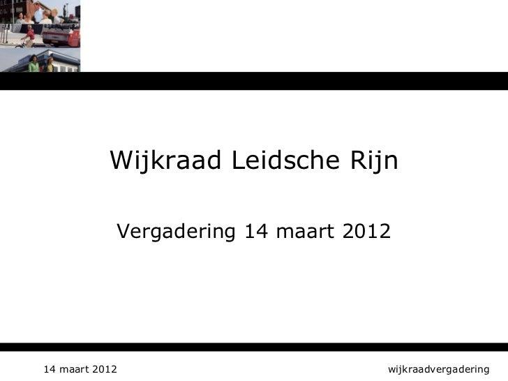 Wijkraad Leidsche Rijn            Vergadering 14 maart 201214 maart 2012                       wijkraadvergadering