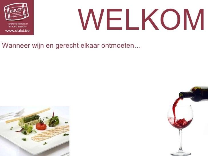 WELKOM Wanneer wijn en gerecht elkaar ontmoeten…