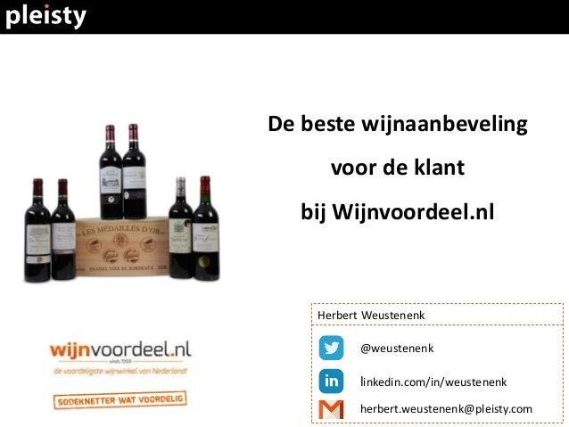 De beste wijnaanbeveling voor de klant bij Wijnvoordeel.nl @weustenenk linkedin.com/in/weustenenk herbert.weustenenk@pleis...