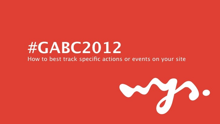 #GABC2012How to best track specific actions or events on your site