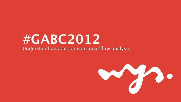 #GABC2012Understand and act on your goal flow analysis