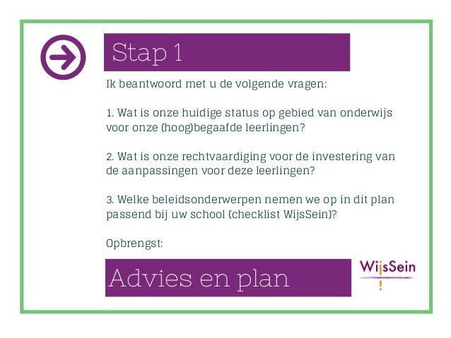 Stap 1 Ik beantwoord met u de volgende vragen: 1. Wat is onze huidige status op gebied van onderwijs voor onze (hoog)begaa...