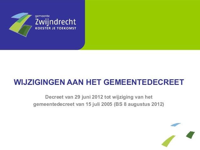 WIJZIGINGEN AAN HET GEMEENTEDECREET        Decreet van 29 juni 2012 tot wijziging van het    gemeentedecreet van 15 juli 2...