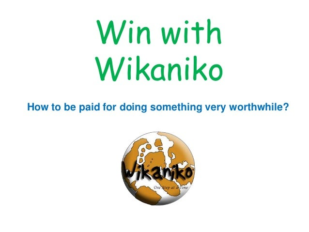 Win with Wikaniko How to be paid for doing something very worthwhile?