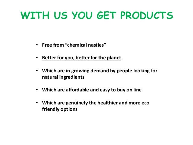 """WITH US YOU GET PRODUCTS • Free from """"chemical nasties"""" • Better for you, better for the planet • Which are in growing dem..."""