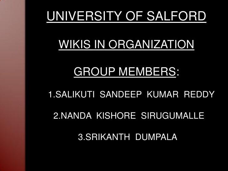 UNIVERSITY OF SALFORD   WIKIS IN ORGANIZATION      GROUP MEMBERS: 1.SALIKUTI SANDEEP KUMAR REDDY  2.NANDA KISHORE SIRUGUMA...
