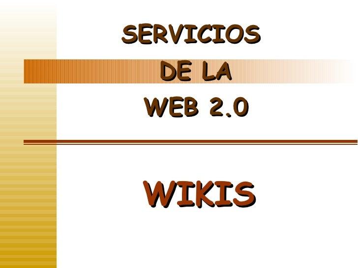 SERVICIOS   DE LA  WEB 2.0    WIKIS