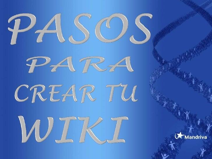 PASOS<br />PARA<br />CREAR TU<br />WIKI<br />