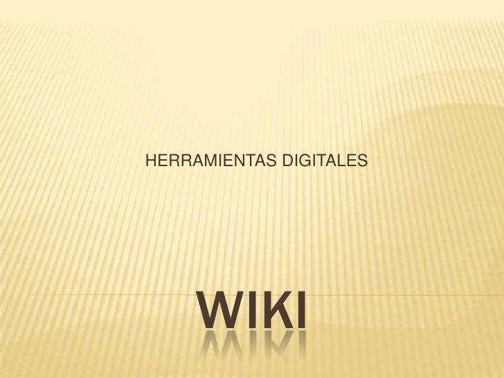 HERRAMIENTAS DIGITALES<br />WIKI<br />