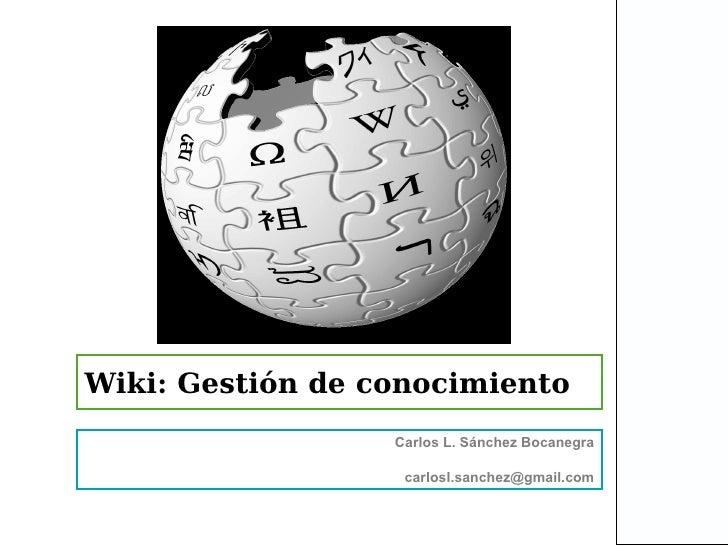 Wiki: Gestión de conocimiento                  Carlos L. Sánchez Bocanegra                   carlosl.sanchez@gmail.com