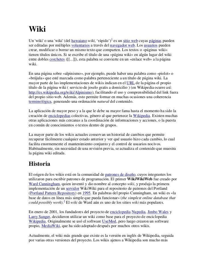 Wiki<br />Un 'wiki' o una 'wiki' (del hawaiano wiki, 'rápido')1 es un sitio web cuyas páginas pueden ser editadas por múlt...